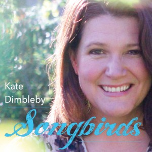 Kate Dimbleby SONGBIRDS